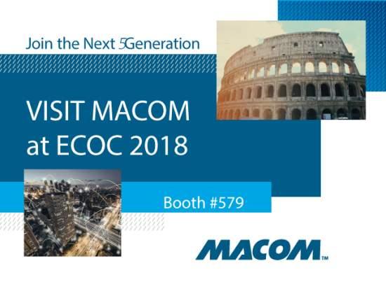 MACOMtoShowcaseSmartSolutionsSupporting5G,CloudDataCenters,ClientAccessandMetro/LongHaulApplicationsatECOC2018