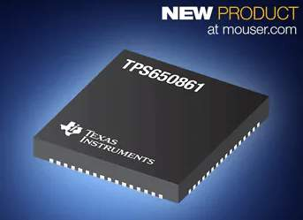 TI's TPS650861 Multi-Rail PMIC, Now Shipping at Mouser, Offers Scalable Solutions for Both Small and High-Power Designs