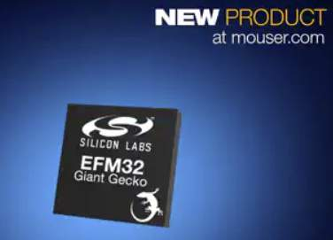 Now at Mouser: Silicon Labs' Energy-Friendly Giant Gecko 12 MCUs for Smart Devices
