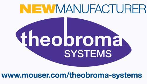Mouser Electronics Now Distributing Theobroma Systems